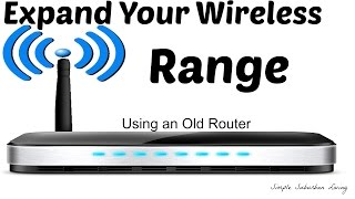 How to Expand Your Wireless Range Using an Old Router