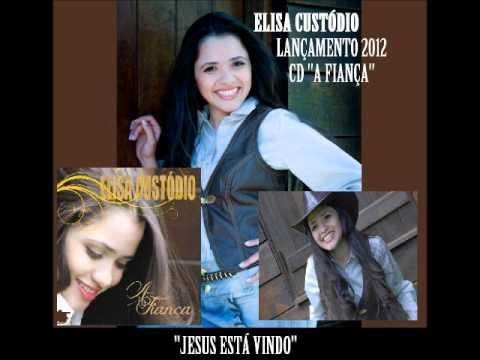 ELISA CUSTÓDIO JESUS ESTÁ VINDO LANÇAMENTO 2012 REVELAÇÃO DA MUSICA GOSPEL