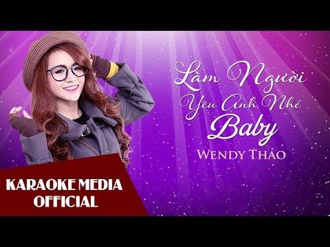 Làm Người Yêu Em Nhé Baby (Karaoke) - Wendy Thảo