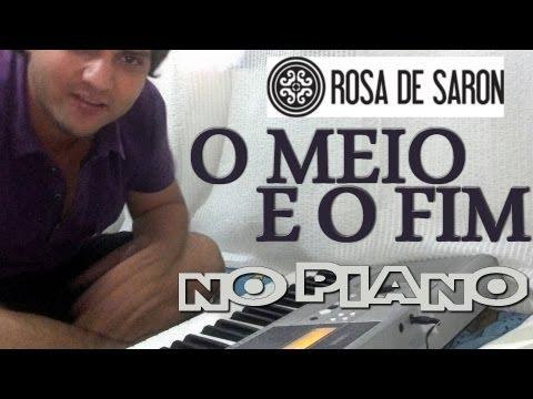O Meio e o Fim - Rosa de Saron - Piano (@alexcoimbra)
