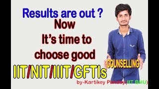COUNSELLING TIPS FOR IIT/NIT/IIIT/GFTIs 2017 ||by-Kartikey pandey(IIT BHU)