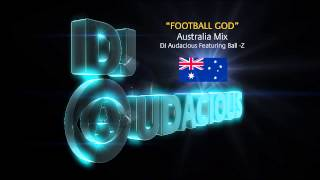 Football GOD! Australia Mix - DJ Audacious Feat. Ball-Z
