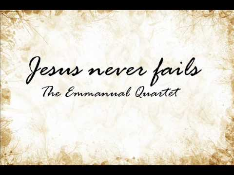Jesus never fails - The Emmanuel Quartet Lyrics