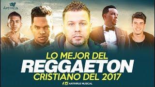 Lo Mejor Del Reggaeton Cristiano en el 2017 | EXCLUSIVO