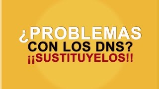 ¿Problemas Con Tu DNS Habitual? ¡¡sustituyelos!! Por