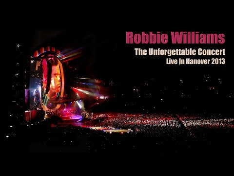 Robbie Williams - The Unforgettable Full Concert - Live In Hanover 2013 - 58 Cameras MultiCam - HD