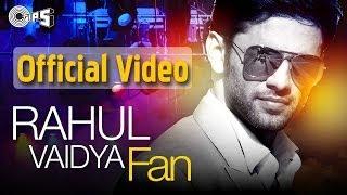 FAN - Rahul Vaidya featuring Badshah