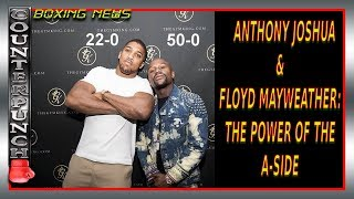 ANTHONY JOSHUA & FLOYD MAYWEATHER: THE POWER OF THE A-SIDE