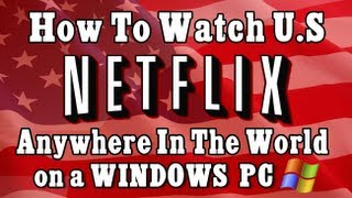 EASY!! How To GET US Netflix In The UK & Canada On Windows