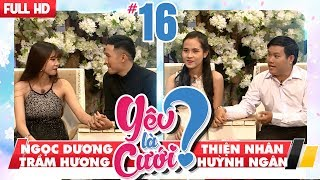 YÊU LÀ CƯỚI? | YLC #16 UNCUT | Ngọc Dương - Trầm Hương | Thiện Nhân - Huỳnh Ngân | 030218 💙