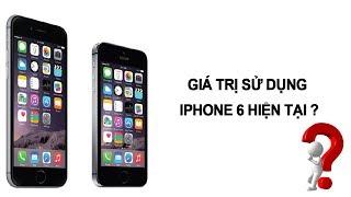 Giá trị sử dụng của iPhone 6 hiện tại?