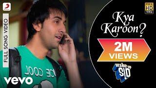 Kya Karoon - Wake Up Sid