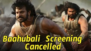 Baahubali Screening Cancelled in Few Countries