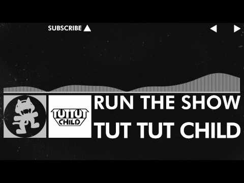 [EDM] - Tut Tut Child - Run The Show [Monstercat Release]