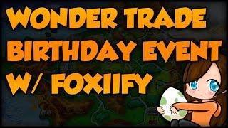 Wonder Trade Birthday Event w/ Foxiify