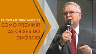 19/06/19 - Como Previnir as Crises do Divórcio - Pr. Antônio Moreira