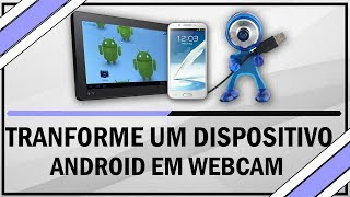 Como Transformar Um Dispositivo Android Em Webcam Do