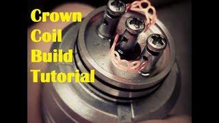Crown Coil Build Tutorial