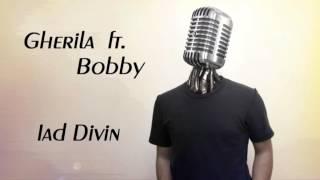 Gherila ft. Bobby - Iad Divin