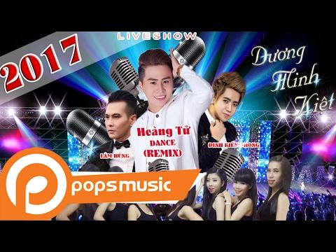 Liveshow Hoàng Tử Dance Remix | Dương Minh Kiệt ft Lâm Hùng, Đinh Kiến Phong