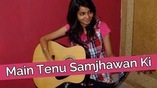 main tenu samjhavan ki by shraddharockin   videos de