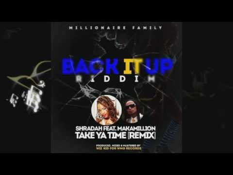 Shradah ft Mackamillion - Take Your time [Remix] #BackItUpRiddim [2014 Wizz Kid]