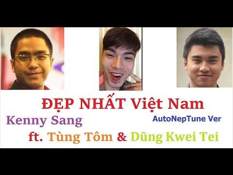 Đẹp nhất Việt Nam - Kenny Sang ft. TÙNG TÔM & DŨNG KWEI TEI - Gấu™
