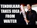 Sachin Tendulkar reveals Chennai waiter improved his game..