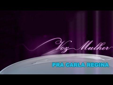Voz Mulher - Pra Carla Regina - 05-06-2014