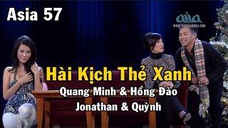 Hài kịch Thẻ Xanh | Quang Minh & Hồng Đào & Jonathan & Quỳnh | Asia 57