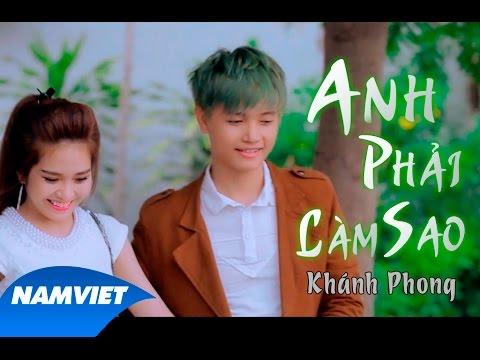Anh Phải Làm Sao - Khánh Phong [MV HD OFFICIAL]