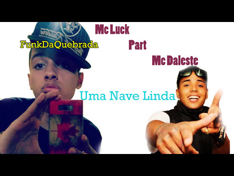 Mc Luck Part Mc Daleste - Uma Nave Linda - Música nova 2013