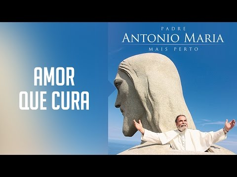 Padre Antonio Maria - Amor que cura  (Álbum Mais Perto) Oficial