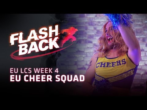 FLASHBACK // EU Cheer Squad (2018 EU LCS Summer Split Week 4)