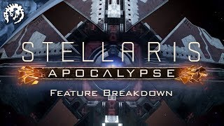 Stellaris - Apocalypse Feature Breakdown