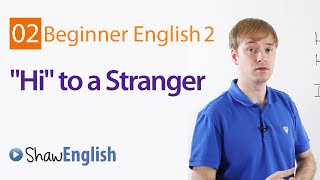 Basic Greetings, Greeting A Stranger in English,Beginner 2, Lesson 2