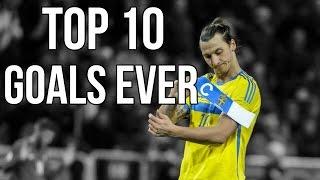Zlatan Ibrahimovic Top 10 Goals Ever | 720P HD