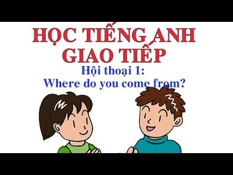 Học tiếng Anh giao tiếp có phụ đề Anh Việt: Hội thoại 1: Where do you come from?