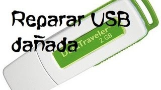 Como Reparar Una USB Dañada (sin Formatear)