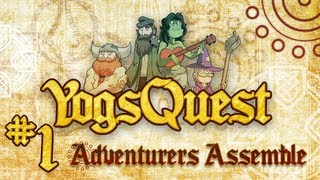 YogsQuest Episode 1: Adventurers Assemble [Geek Week]