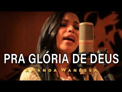 AMANDA WANESSA - Pra Glória de Deus - CLIPE