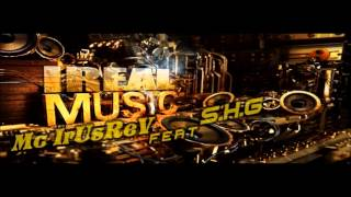 Mc IrUsReV Feat S H G -  IrealMusic