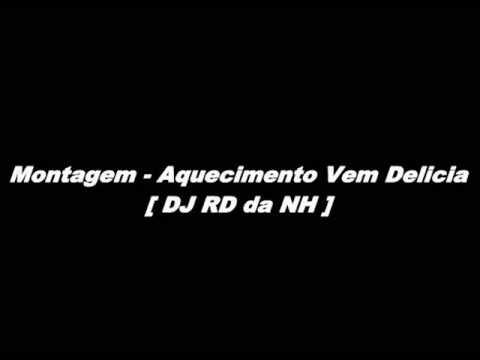 Montagem - Aquecimento Vem Delicia [ DJ RD da NH ]