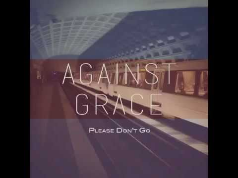 Please Don't Go - AGAINST GRACE
