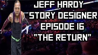 "WWE 2K14: Jeff Hardy Story Designer Week 16!! ""The Return"