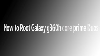 How To Root Samsung SM G360HDS Galaxy Core Prime Duos