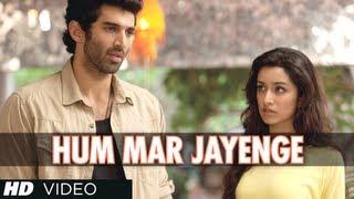 """""""Hum Mar Jayenge"""" Aashiqui 2 Video Song Aditya Roy Kapur"""