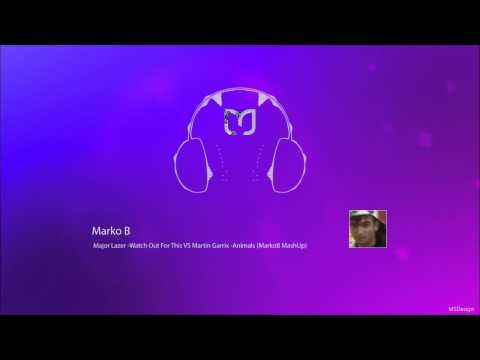 MashUp- Major Lazer- Watch Out For This VS Martin Garrix- Animals (MarkoB EDIT)