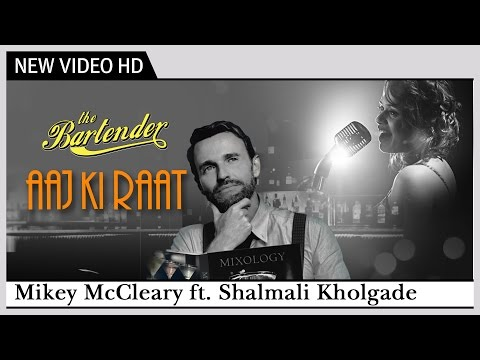 The Bartender - Aaj Ki Raat Koi Aane Ko Hai | Full Video Song |  Shalmali Kholgade, Mikey McCleary