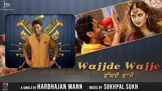 Harbhajan Mann New Song Wajjde Wajje Official Full HD